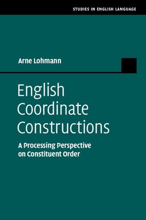 English Coordinate Constructions A Processing Perspective on Constituent Order