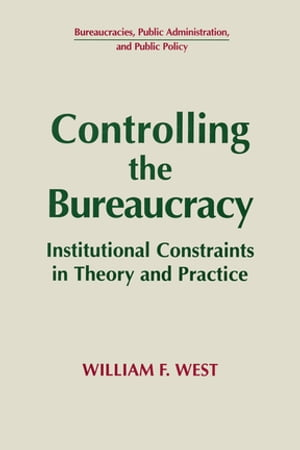 Controlling the Bureaucracy: Institutional Constraints in Theory and Practice