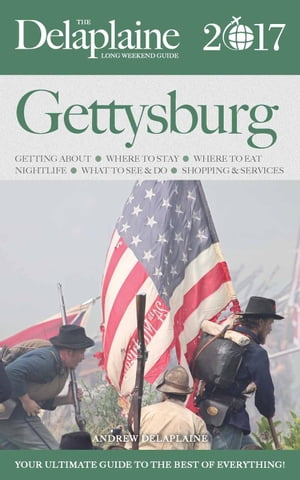 Gettysburg - The Delaplaine 2017 Long Weekend Guide