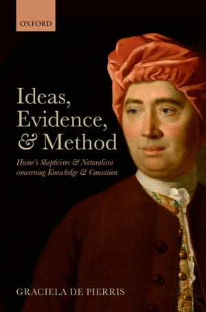 Ideas,  Evidence,  and Method Hume's Skepticism and Naturalism concerning Knowledge and Causation
