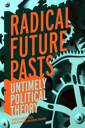Radical Future Pasts Untimely Political Theory