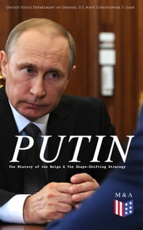 PUTIN: The History of the Reign & The Shape-Shifting Strategy