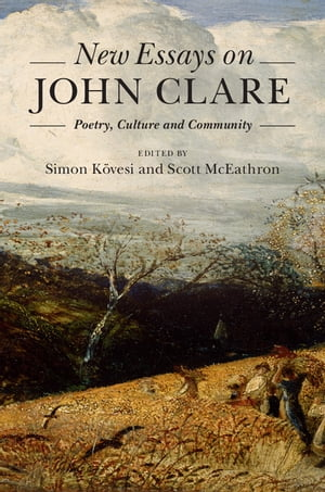 New Essays on John Clare Poetry,  Culture and Community