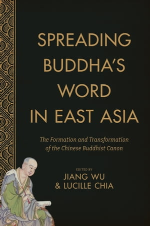 Spreading Buddha's Word in East Asia The Formation and Transformation of the Chinese Buddhist Canon