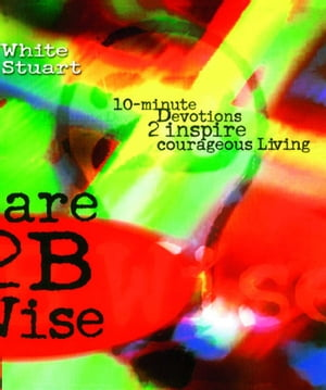 Dare 2B Wise 10 minute devotions 2 inspire courageous living