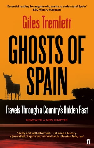 Ghosts of Spain: Travels Through a Country's Hidden Past Travels Through a Country's Hidden Past