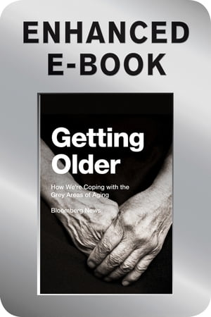Getting Older,  Enhanced Edition How We're Coping with the Grey Areas of Aging