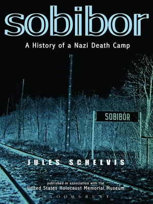 Sobibor A History of a Nazi Death Camp