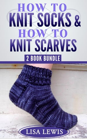 """How to Knit Socks"" & ""How to Knit Scarves"": 2 Book Bundle Learn How to Knit,  #4"