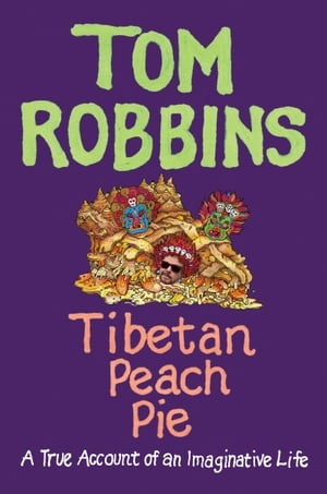Tibetan Peach Pie A True Account of an Imaginative Life