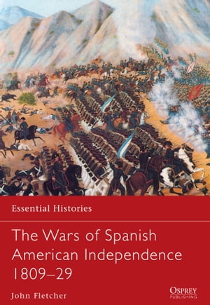 The Wars of Spanish American Independence 1809?29