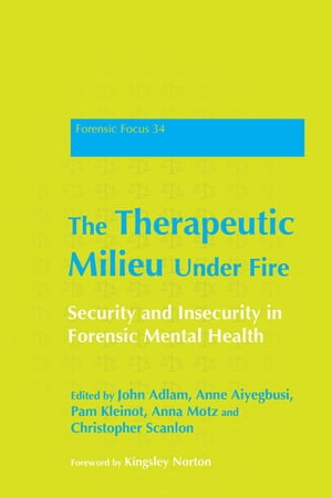 The Therapeutic Milieu Under Fire Security and Insecurity in Forensic Mental Health