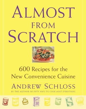Almost from Scratch 600 Recipes for the New Convenience Cuisine