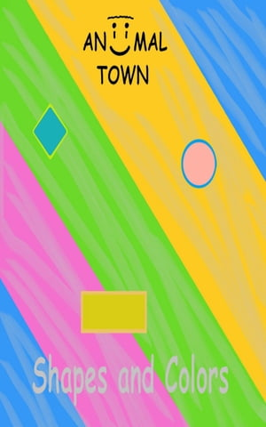 Shapes and Colors *Beginner* (Aniimal Town Learning Series)