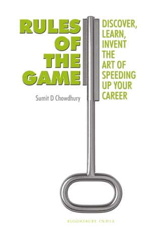 Rules of the Game Discover,  Learn,  Invent The Art of Speeding Up Your Career
