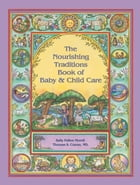 The Nourishing Traditions Book of Baby & Child Care Cover Image