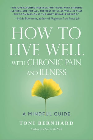 How to Live Well with Chronic Pain and Illness A Mindful Guide