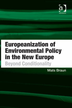 Europeanization of Environmental Policy in the New Europe Beyond Conditionality