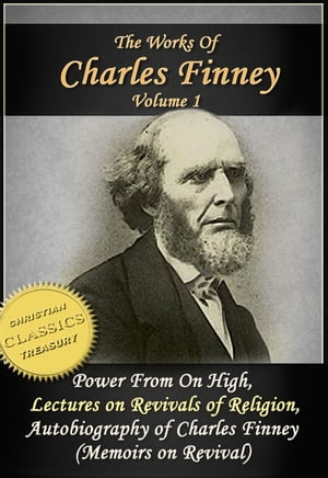 The Works of Charles Finney,  Vol 1: Power From on High,  Lectures on Revivals of Religion,  Autobiography of Charles Finney