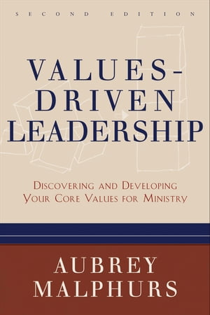 Values-Driven Leadership Discovering and Developing Your Core Values for Ministry