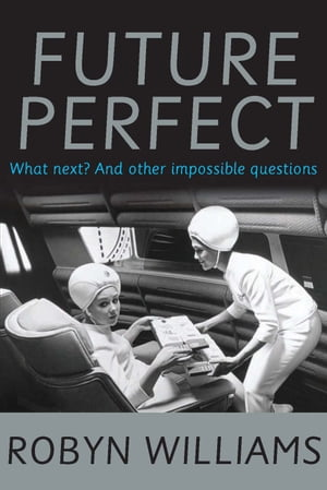 Future Perfect What next? and other impossible questions