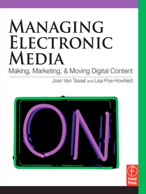Managing Electronic Media Making,  Moving and Marketing Digital Content