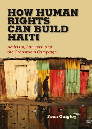 How Human Rights Can Build Haiti Activists,  Lawyers,  and the Grassroots Campaign