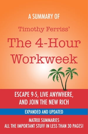 The 4-Hour Workweek: Escape 9-5, Live Anywhere, and Join the New Rich by Timothy Ferriss - A Summary