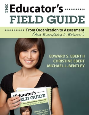 The Educator's Field Guide An Introduction to Everything from Organization to Assessment