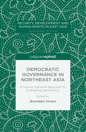 Democratic Governance in Northeast Asia: A Human-Centered Approach to Evaluating Democracy