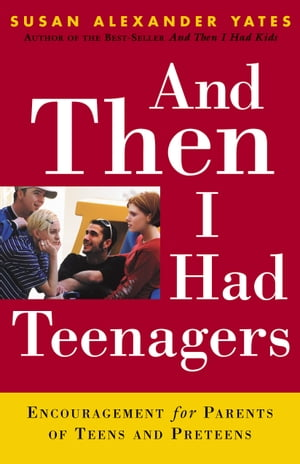 And Then I Had Teenagers Encouragement for Parents of Teens and Preteens