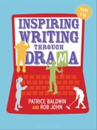 Inspiring Writing through Drama: Creative Approaches to Teaching Ages 7-16 Cover Image