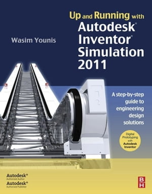 Up and Running with Autodesk Inventor Simulation 2011 A step-by-step guide to engineering design solutions