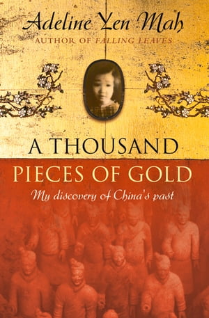A Thousand Pieces of Gold: A Memoir of China?s Past Through its Proverbs