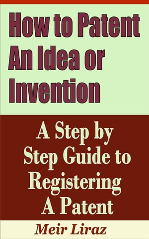How to Patent an Idea or Invention: A Step by Step Guide to Registering a Patent Small Business Management