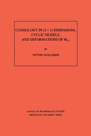 Cosmology in (2 + 1) -Dimensions, Cyclic Models, and Deformations of M2,1. (AM-121)