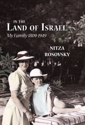 In the Land of Israel: My Family 1809-1949