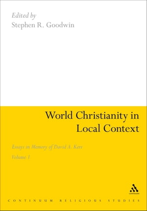 World Christianity in Local Context Essays in Memory of David A. Kerr Volume 1