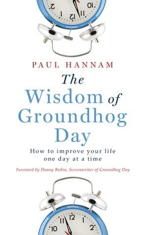 The Wisdom of Groundhog Day How to improve your life one day at a time