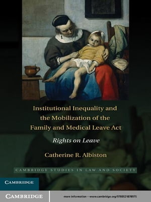 Institutional Inequality and the Mobilization of the Family and Medical Leave Act Rights on Leave