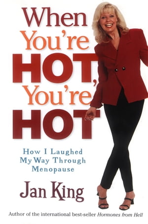 When You're Hot,  You're Hot How I Laughed My Way Through Menopause