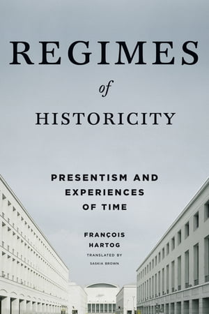 Regimes of Historicity Presentism and Experiences of Time