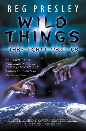 Wild Things They Don't Tell Us - Aliens,  Alchemy,  Government Denials…The Truth is in Here!