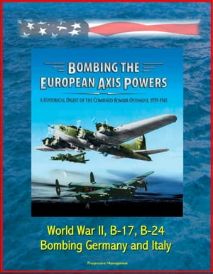 Bombing the European Axis Powers: A Historical Digest of the Combined Bomber Offensive,  1939-1945 - World War II,  B-17,  B-24,  Bombing Germany and Ital