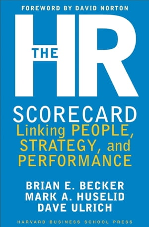 The HR Scorecard Linking People,  Strategy,  and Performance