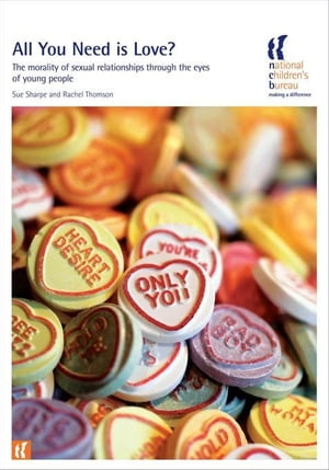 All You Need is Love?: The morality of sexual relationships through the eyes of young people