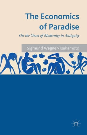 The Economics of Paradise On the Onset of Modernity in Antiquity