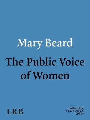 The Public Voice of Women A London Review of Books Winter Lecture