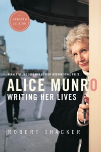 Alice Munro: Writing Her Lives: A Biography