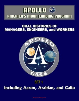 Apollo and America's Moon Landing Program - Oral Histories of Managers,  Engineers,  and Workers (Set 1) - Including Aaron,  Arabian,  and Calio